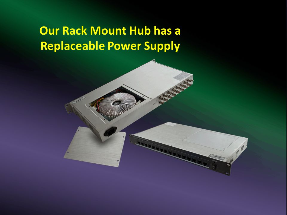Our Rack Mount Hub has a Replaceable Power Supply