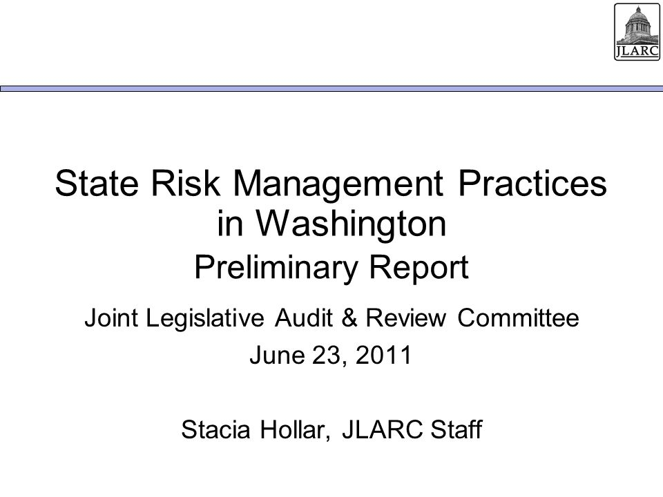 June 23, 2011 Enterprise Risk Management: A Continuous Process for Managing Risk State Risk Management Practices in Washington22 Identify Risk Review & Report Address Risk Prioritize Risk Analyze Risk Source: JLARC analysis of ERM process.
