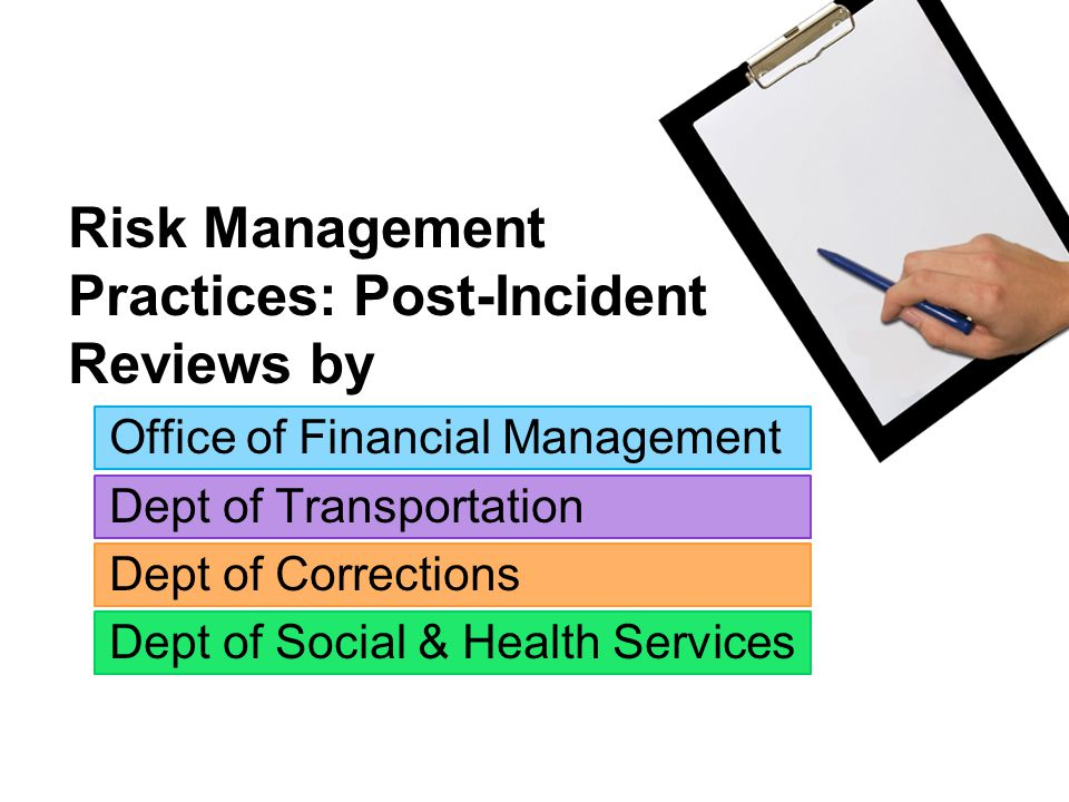 Risk Management Practices: Post-Incident Reviews by Office of Financial Management Dept of Transportation Dept of Corrections Dept of Social & Health Services 10