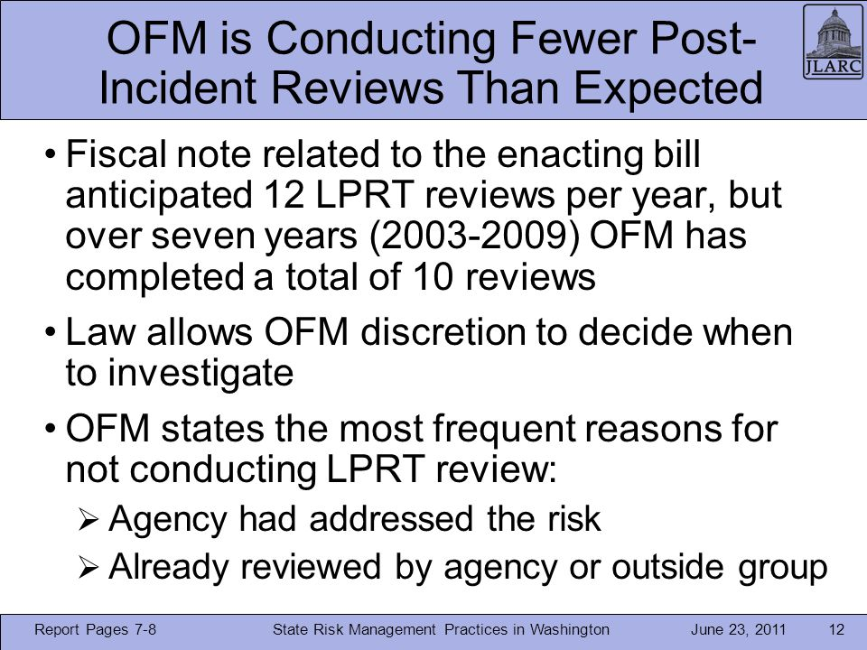 June 23, 2011 OFM is Conducting Fewer Post- Incident Reviews Than Expected Fiscal note related to the enacting bill anticipated 12 LPRT reviews per ye