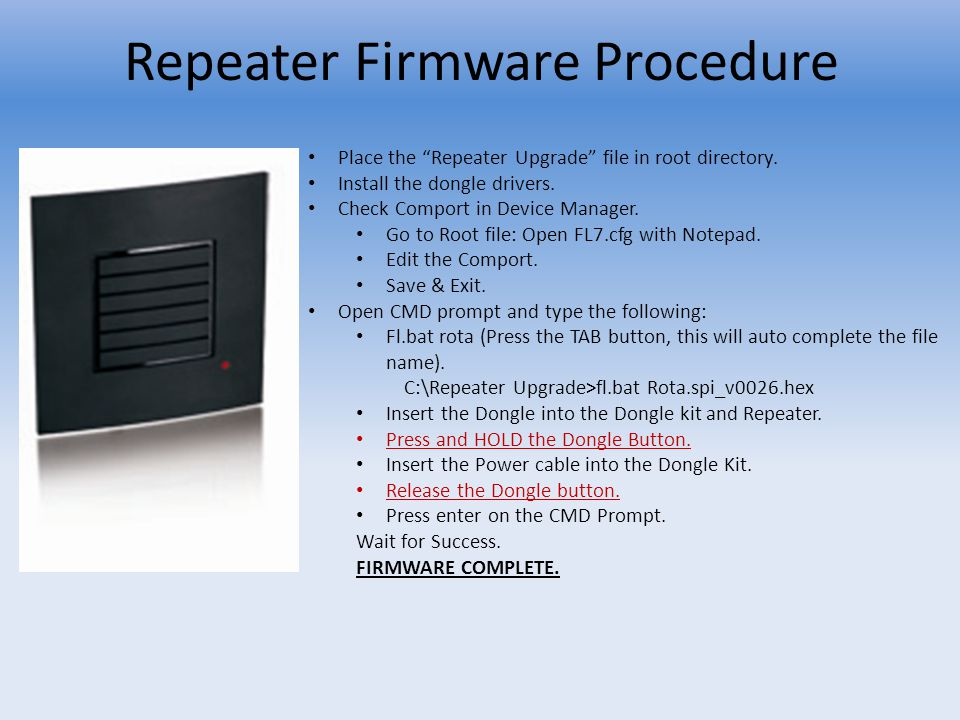 Repeater Firmware Procedure Place the Repeater Upgrade file in root directory. Install the dongle drivers. Check Comport in Device Manager. Go to Root