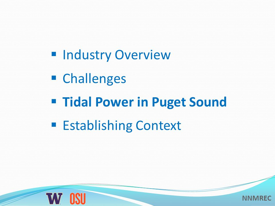 NNMREC Industry Overview Challenges Tidal Power in Puget Sound Establishing Context