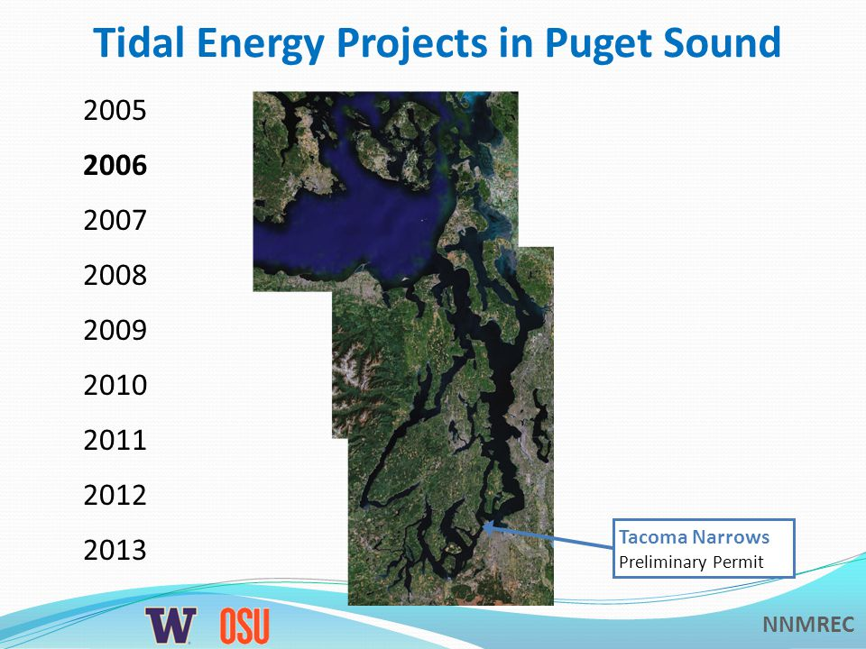 NNMREC Tidal Energy Projects in Puget Sound 2005 2006 2007 2008 2009 2010 2011 2012 2013 Tacoma Narrows Feasibility Study