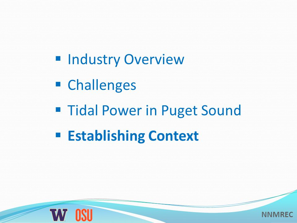 NNMREC Admiralty Inlet Pilot Tidal Energy Project Snohomish PUD - OpenHydro 2 turbines Pilot demonstration 3-5 years of evaluation Seattle Everett Snohomish PUD Project