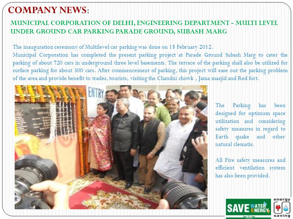 COMPANY NEWS: MUNICIPAL CORPORATION OF DELHI, ENGINEERING DEPARTMENT - MULTI LEVEL UNDER GROUND CAR PARKING PARADE GROUND, SUBASH MARG The inauguration ceremony of Multilevel car parking was done on 15 February 2012.