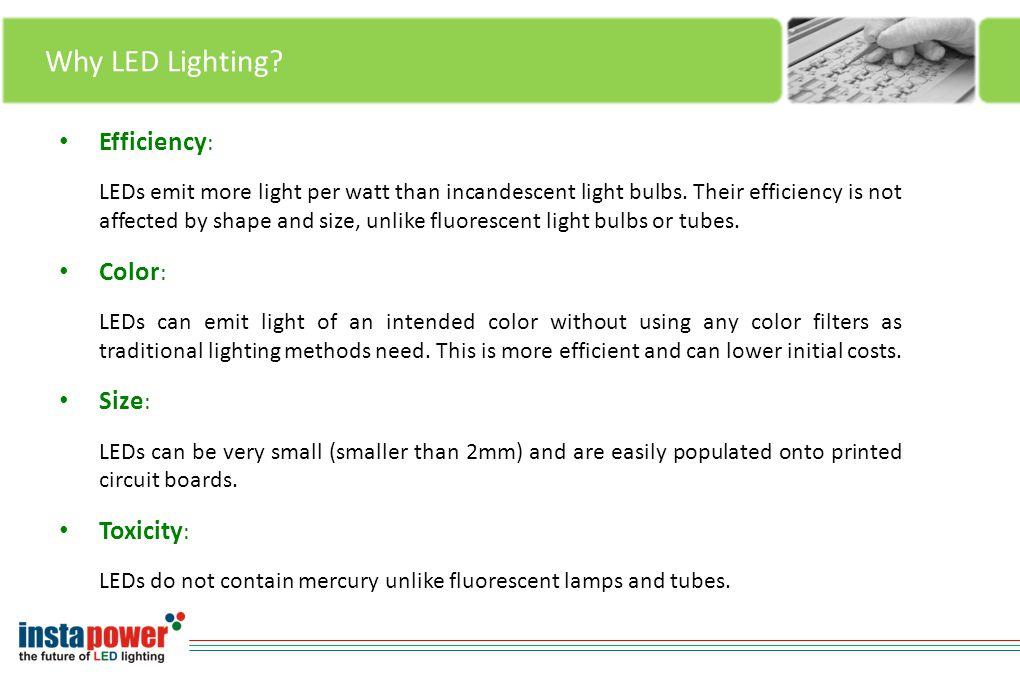 Why LED Lighting. Efficiency : LEDs emit more light per watt than incandescent light bulbs.