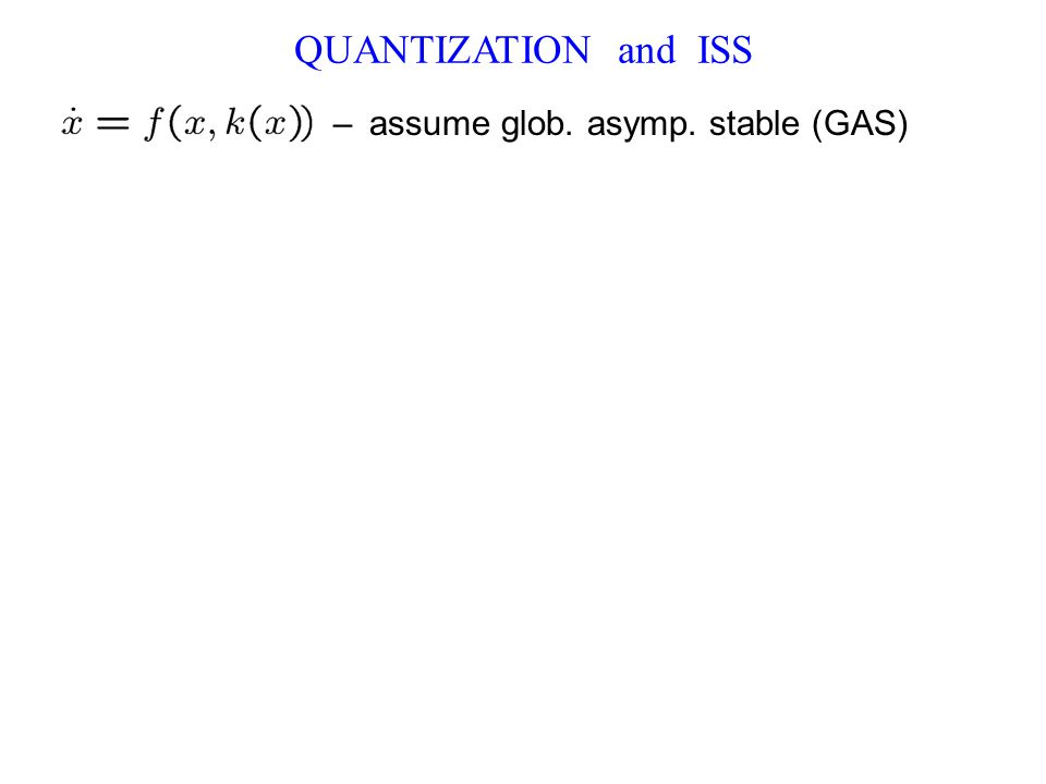 – assume glob. asymp. stable (GAS) QUANTIZATION and ISS