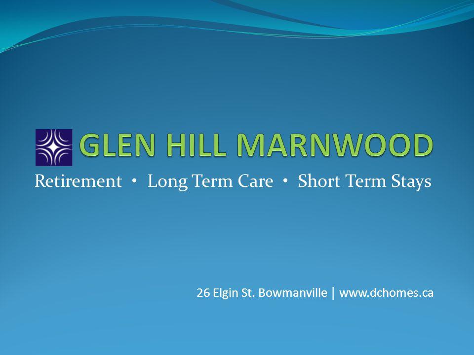 Retirement Long Term Care Short Term Stays 26 Elgin St. Bowmanville www.dchomes.ca