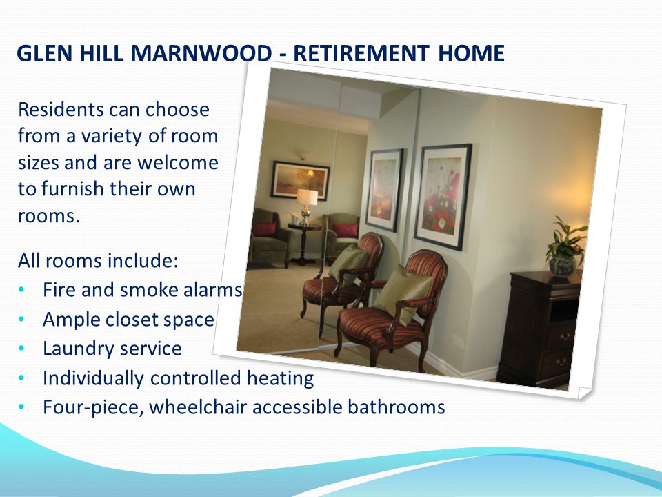 GLEN HILL MARNWOOD - RETIREMENT HOME Residents can choose from a variety of room sizes and are welcome to furnish their own rooms.