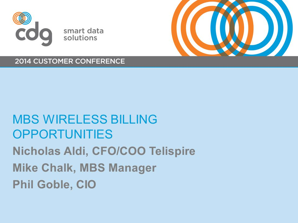MBS WIRELESS BILLING OPPORTUNITIES Nicholas Aldi, CFO/COO Telispire Mike Chalk, MBS Manager Phil Goble, CIO