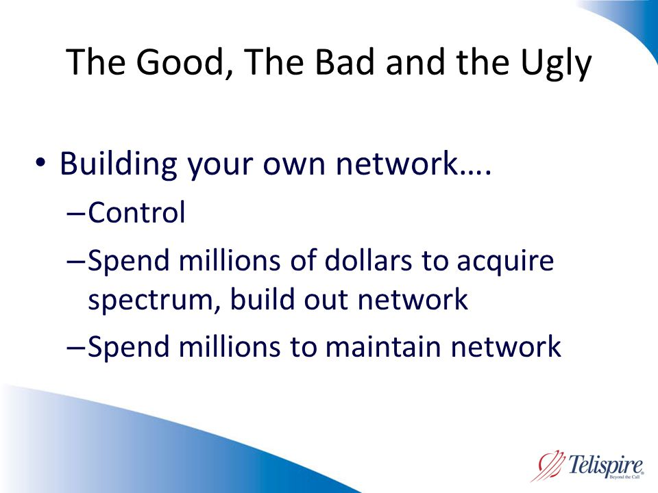 The Good, The Bad and the Ugly Building your own network….