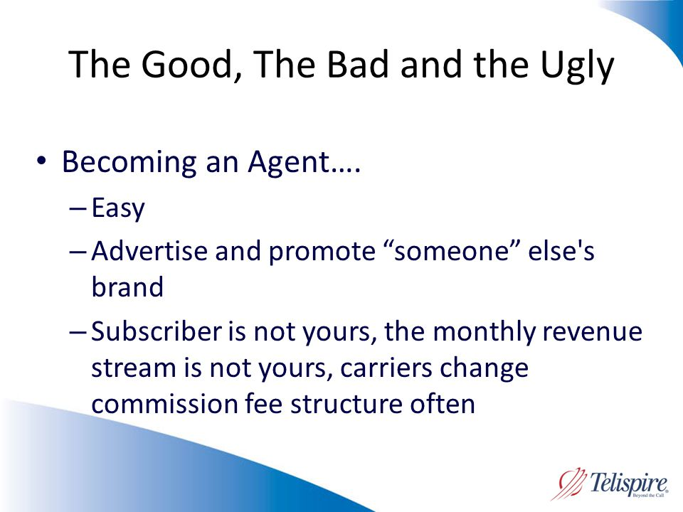 The Good, The Bad and the Ugly Becoming an Agent….