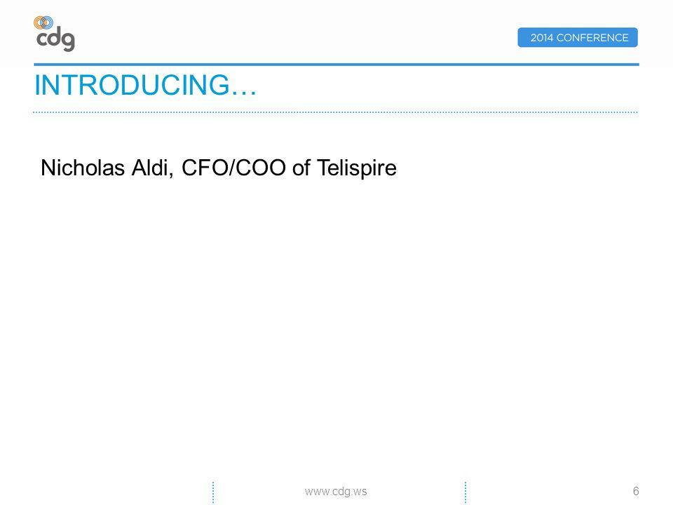 Nicholas Aldi, CFO/COO of Telispire INTRODUCING… 6www.cdg.ws