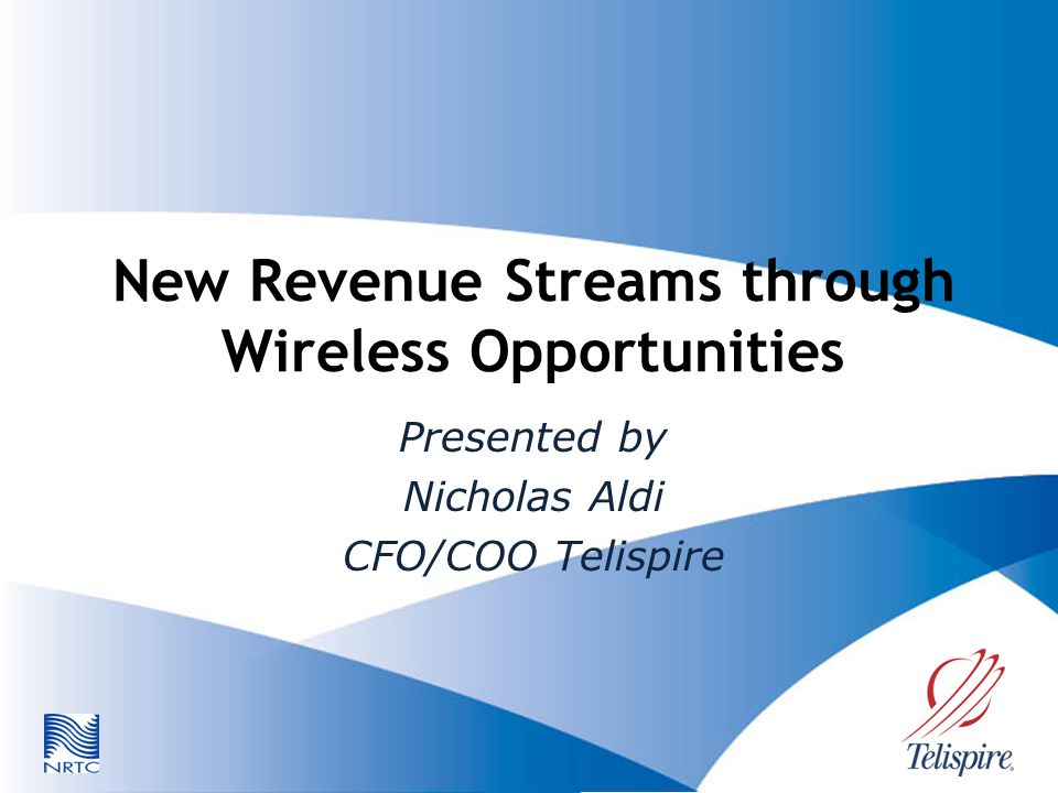 New Revenue Streams through Wireless Opportunities Presented by Nicholas Aldi CFO/COO Telispire
