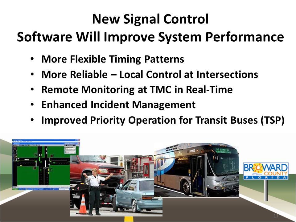 New Signal Control Software Will Improve System Performance More Flexible Timing Patterns More Reliable – Local Control at Intersections Remote Monitoring at TMC in Real-Time Enhanced Incident Management Improved Priority Operation for Transit Buses (TSP) 11