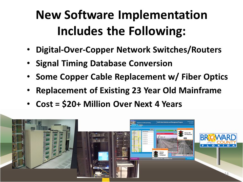 New Software Implementation Includes the Following: Digital-Over-Copper Network Switches/Routers Signal Timing Database Conversion Some Copper Cable Replacement w/ Fiber Optics Replacement of Existing 23 Year Old Mainframe Cost = $20+ Million Over Next 4 Years 14