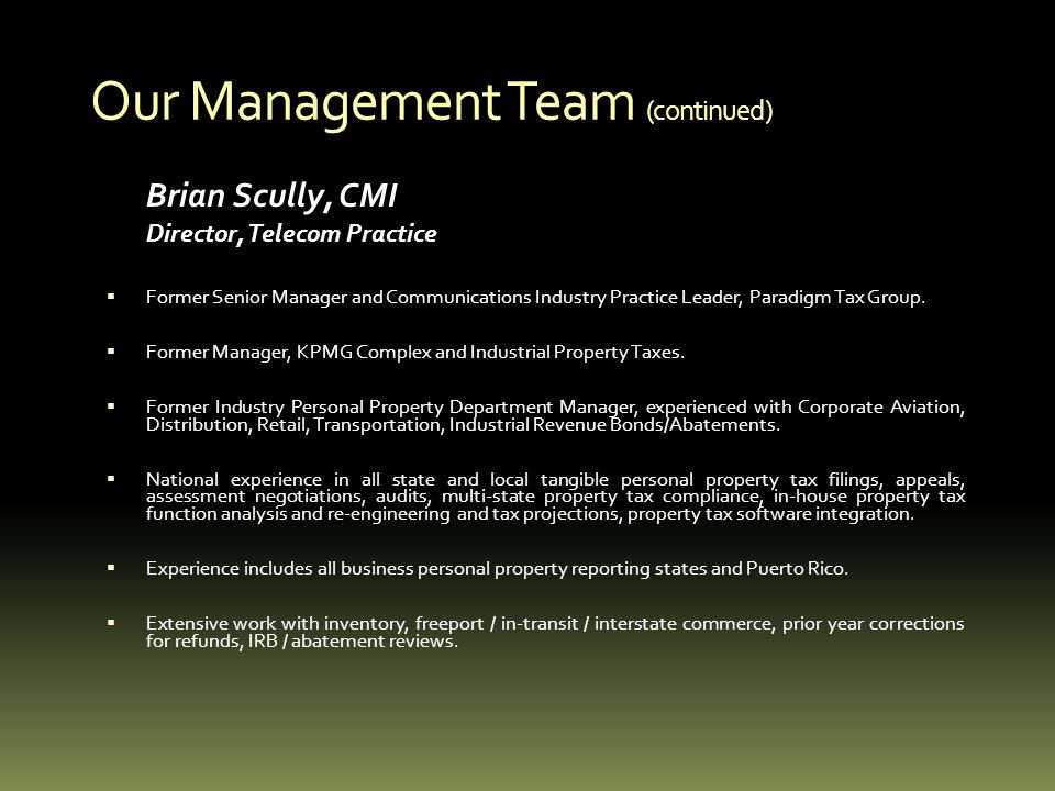 Our Management Team (continued) Brian Scully, CMI Director, Telecom Practice Former Senior Manager and Communications Industry Practice Leader, Paradigm Tax Group.