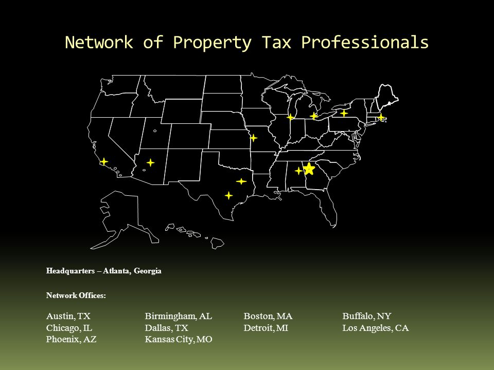 Network of Property Tax Professionals Headquarters – Atlanta, Georgia Network Offices: Austin, TXBirmingham, ALBoston, MABuffalo, NY Chicago, ILDallas