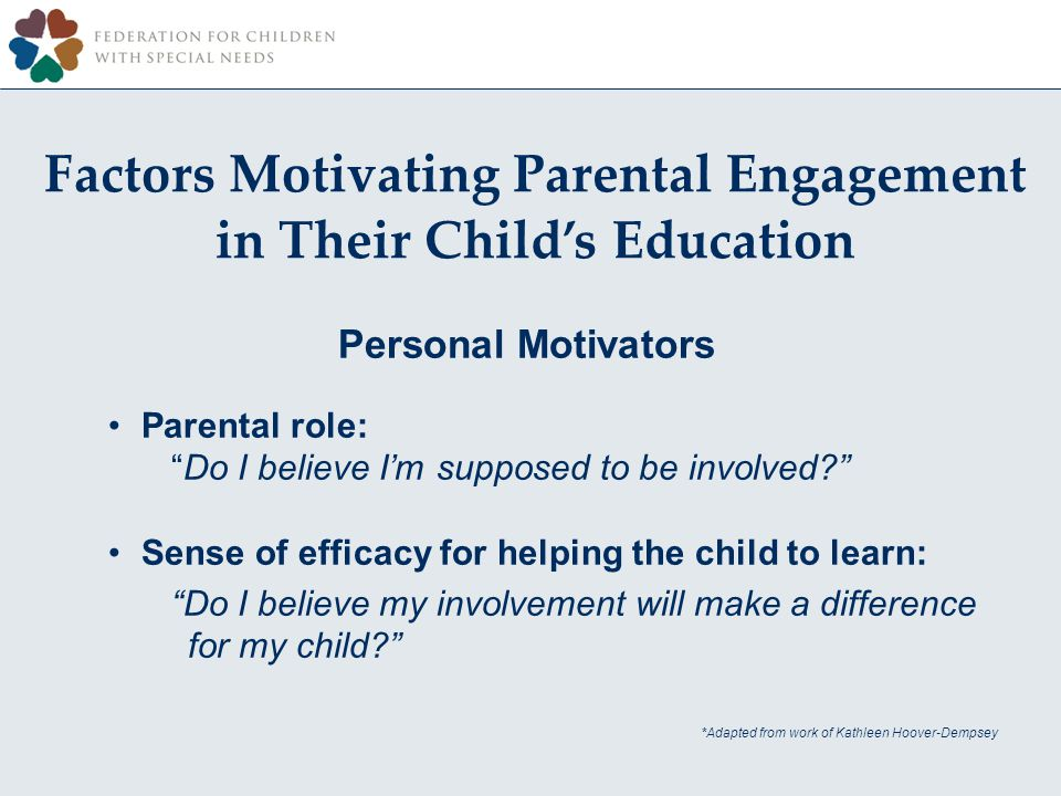 Factors Motivating Parental Engagement in Their Childs Education Personal Motivators Parental role: Do I believe Im supposed to be involved.