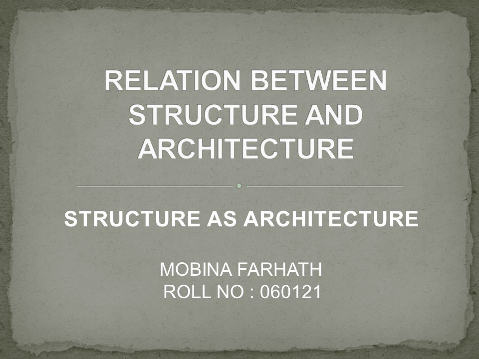 STRUCTURE AS ARCHITECTURE MOBINA FARHATH ROLL NO : 060121
