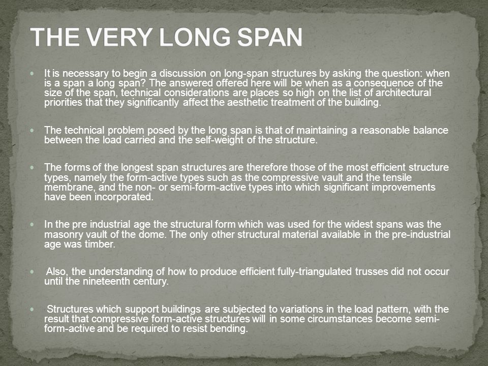 It is necessary to begin a discussion on long-span structures by asking the question: when is a span a long span? The answered offered here will be wh