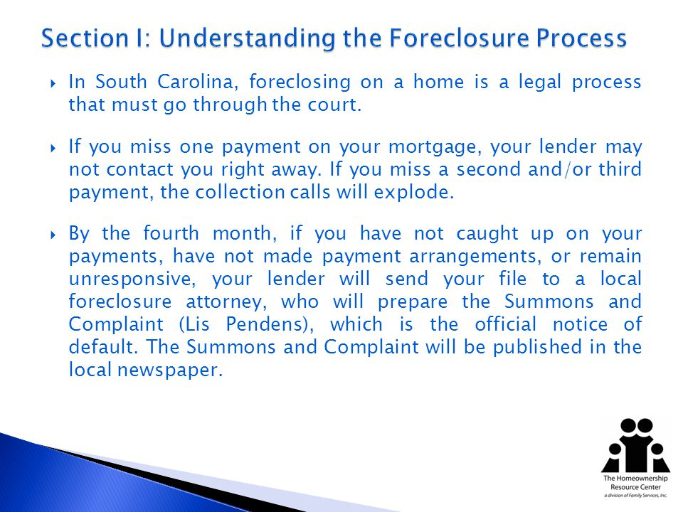 In South Carolina, foreclosing on a home is a legal process that must go through the court.