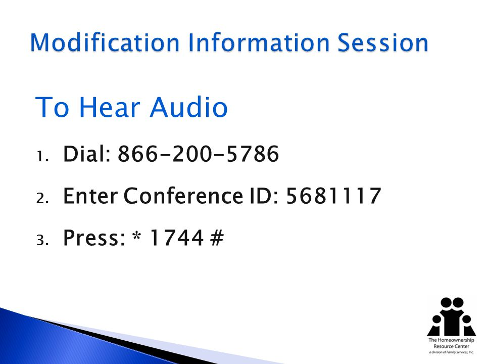 To Hear Audio 1. Dial: 866-200-5786 2. Enter Conference ID: 5681117 3. Press: * 1744 #