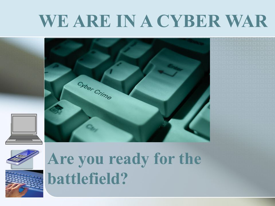 WE ARE IN A CYBER WAR Are you ready for the battlefield