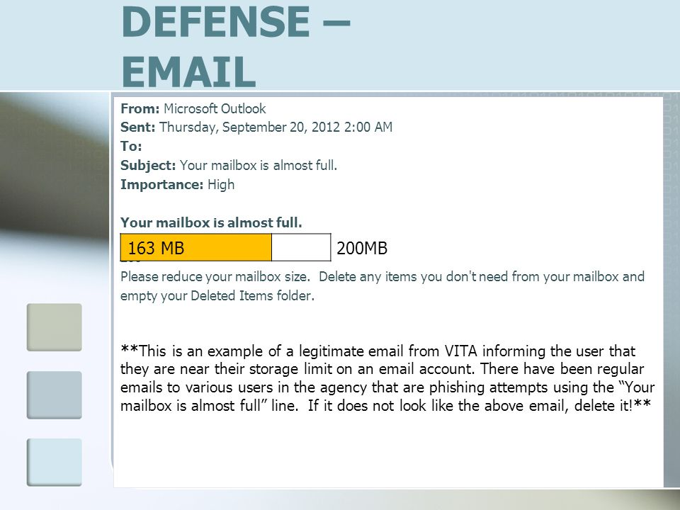 DEFENSE – EMAIL 200MB ** Remember VITA will never send you a hyperlink in this email for you to click on** From: Microsoft Outlook Sent: Thursday, September 20, 2012 2:00 AM To: Subject: Your mailbox is almost full.