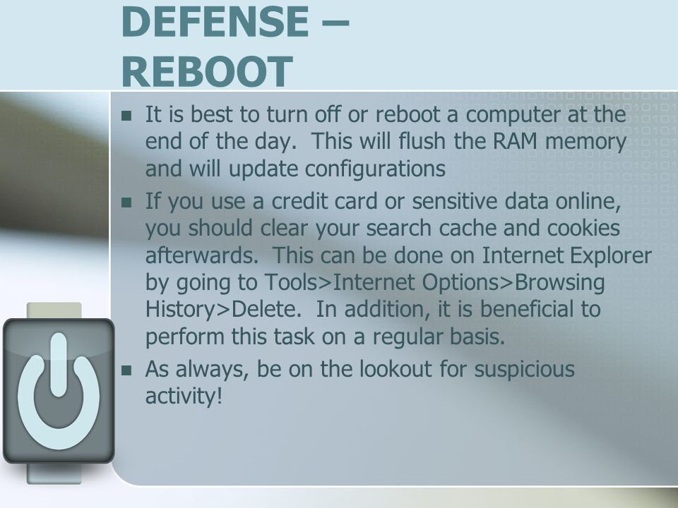 DEFENSE – REBOOT It is best to turn off or reboot a computer at the end of the day.