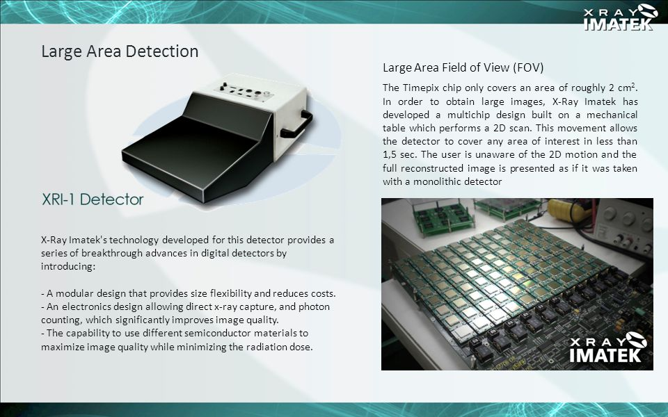 Large Area Detection Large Area Field of View (FOV) The Timepix chip only covers an area of roughly 2 cm 2. In order to obtain large images, X-Ray Ima