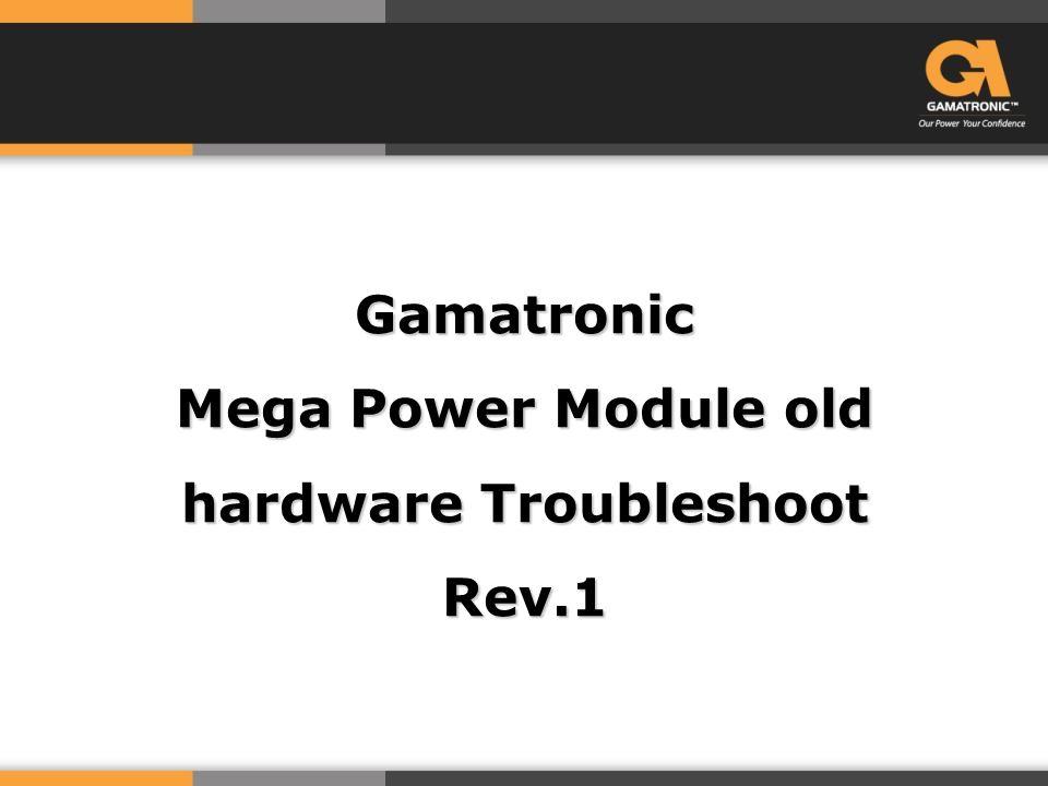 Gamatronic Mega Power Module old hardware Troubleshoot Rev.1