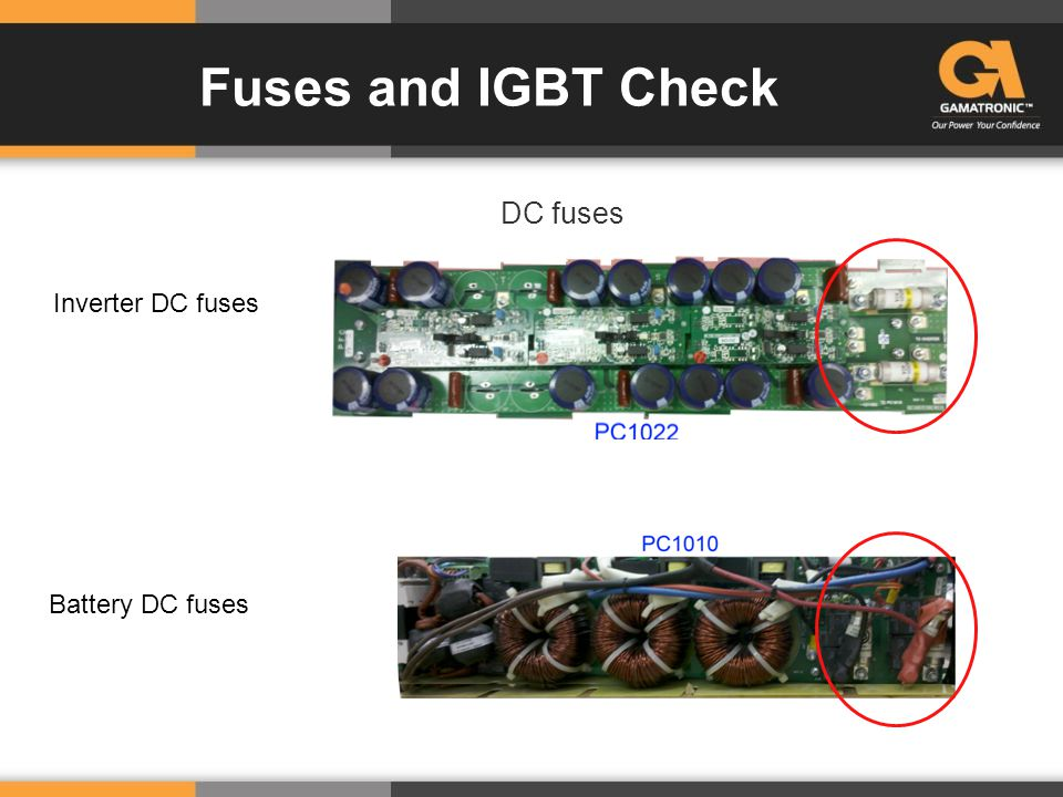 Fuses and IGBT Check DC fuses Inverter DC fuses Battery DC fuses