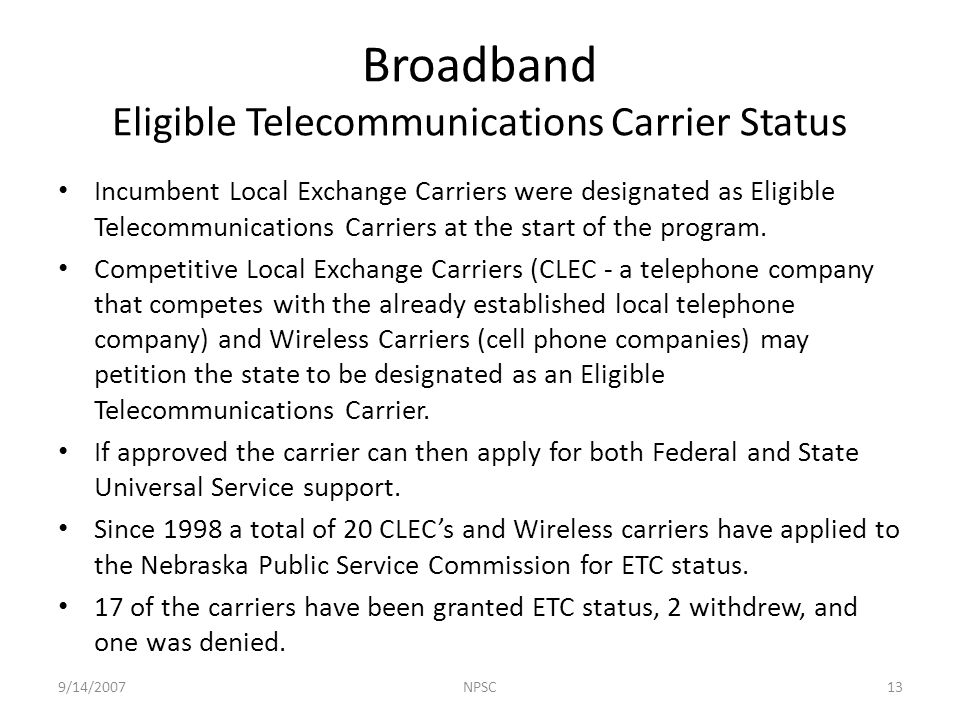 Incumbent Local Exchange Carriers were designated as Eligible Telecommunications Carriers at the start of the program.
