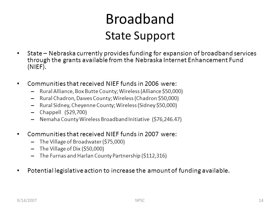 State – Nebraska currently provides funding for expansion of broadband services through the grants available from the Nebraska Internet Enhancement Fund (NIEF).
