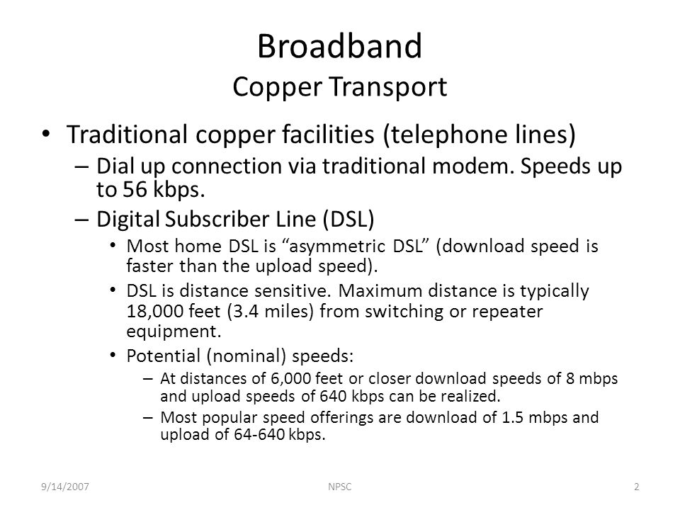Traditional copper facilities (telephone lines) – Dial up connection via traditional modem.