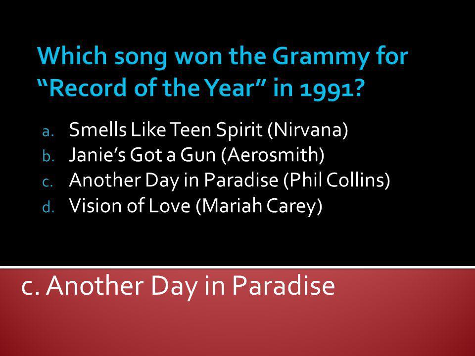 a. Smells Like Teen Spirit (Nirvana) b. Janies Got a Gun (Aerosmith) c. Another Day in Paradise (Phil Collins) d. Vision of Love (Mariah Carey) c. Ano
