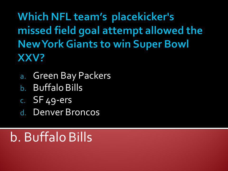 a. Green Bay Packers b. Buffalo Bills c. SF 49-ers d. Denver Broncos b. Buffalo Bills