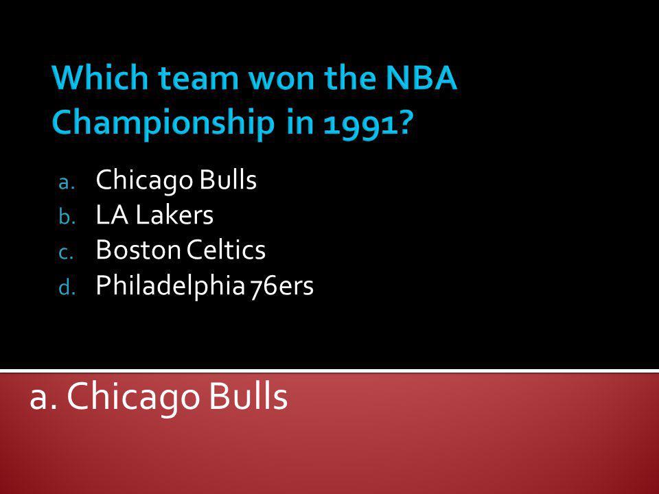 a. Chicago Bulls b. LA Lakers c. Boston Celtics d. Philadelphia 76ers a. Chicago Bulls