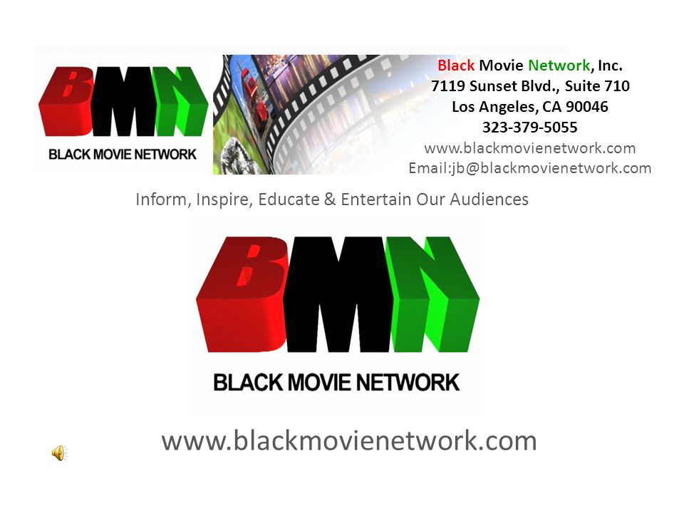 Black Movie Network Inform, Inspire, Educate & Entertain Our Audiences Black Movie Network, Inc.