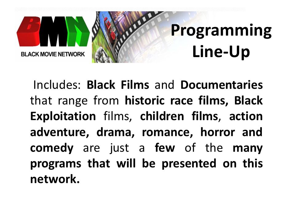 Includes: Black Films and Documentaries that range from historic race films, Black Exploitation films, children films, action adventure, drama, romance, horror and comedy are just a few of the many programs that will be presented on this network.
