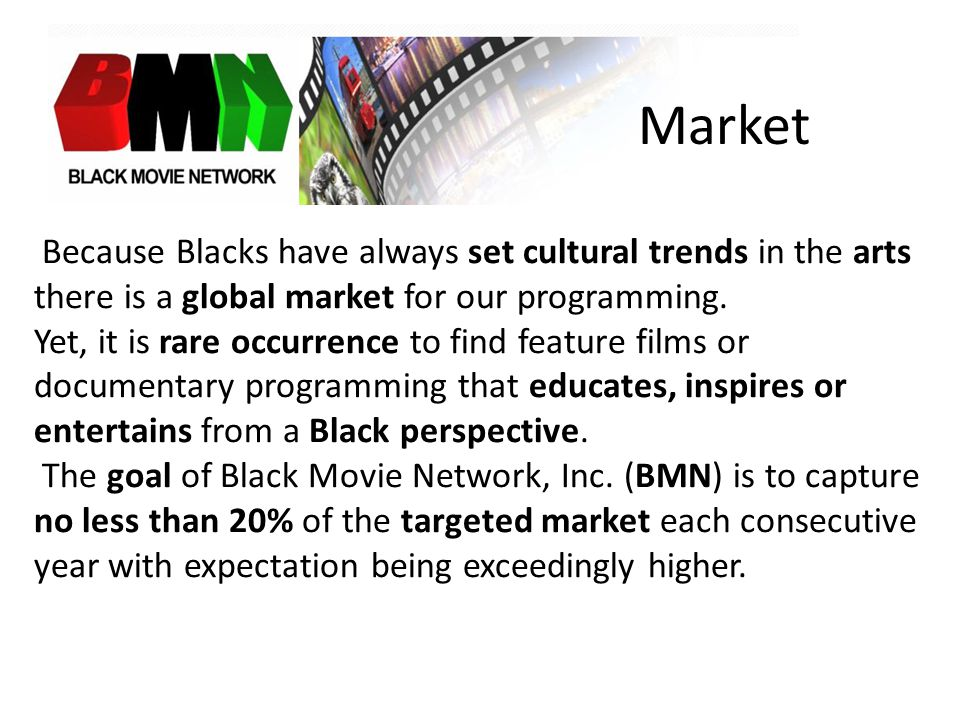 Market Because Blacks have always set cultural trends in the arts there is a global market for our programming.