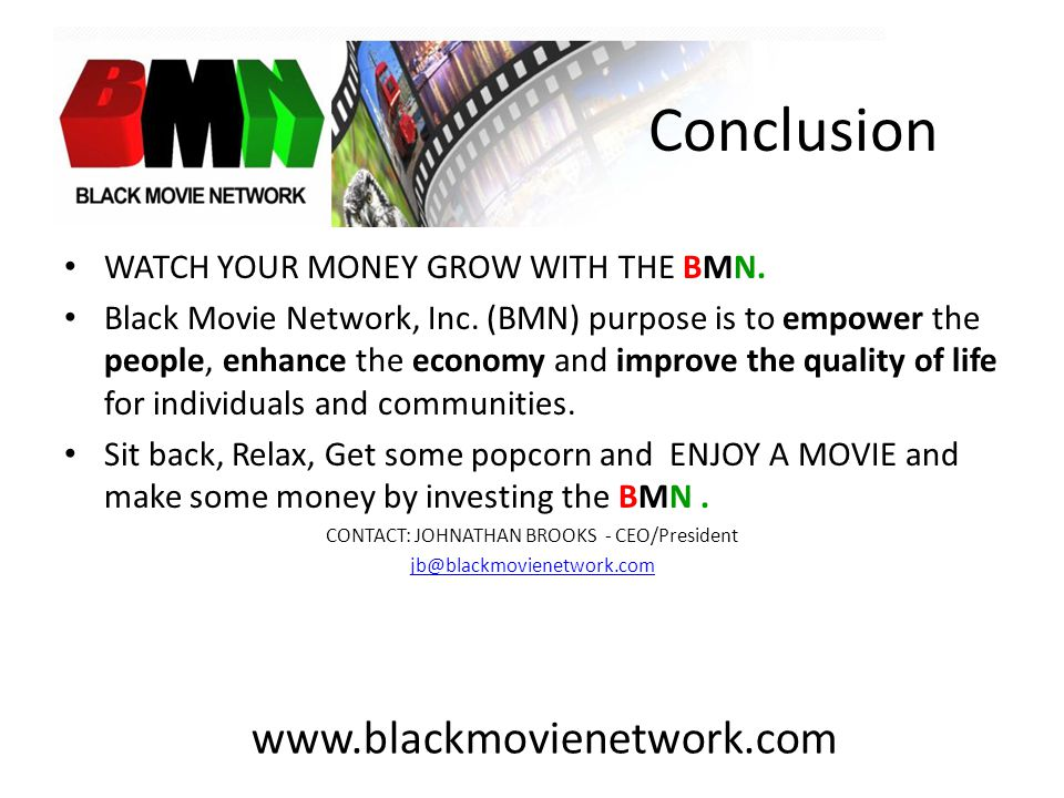 Conclusion WATCH YOUR MONEY GROW WITH THE BMN. Black Movie Network, Inc.