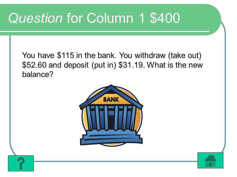Question for Column 1 $400 You have $115 in the bank.
