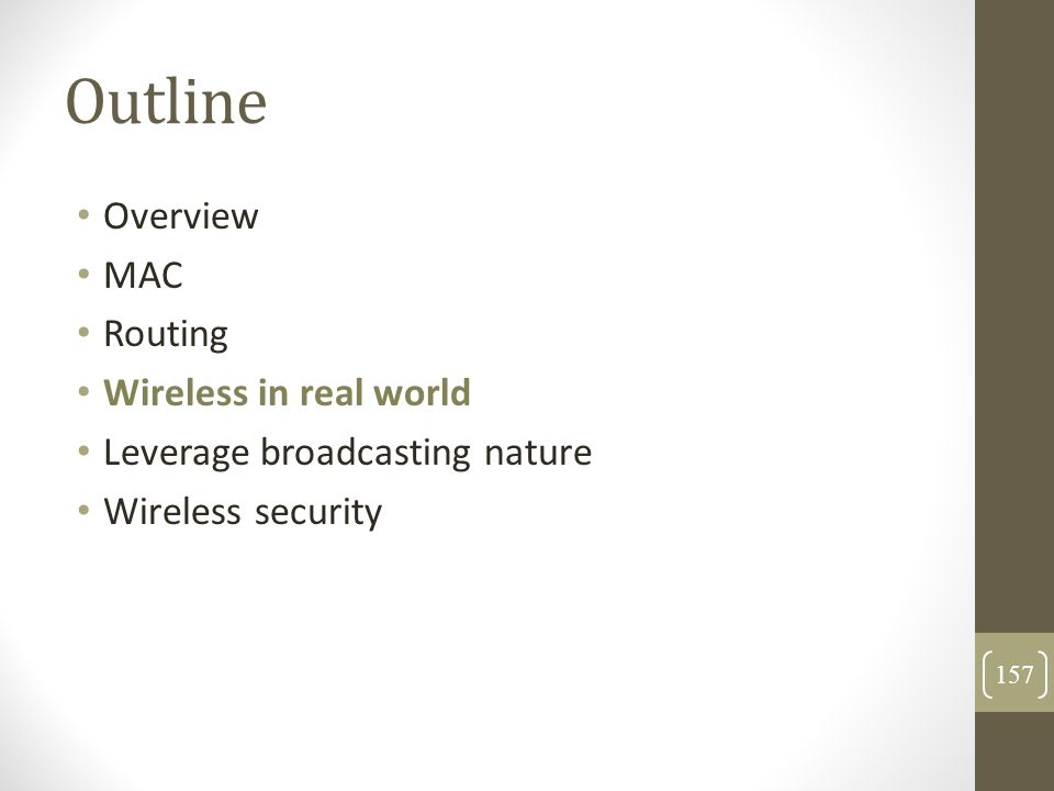 Outline Overview MAC Routing Wireless in real world Leverage broadcasting nature Wireless security 157