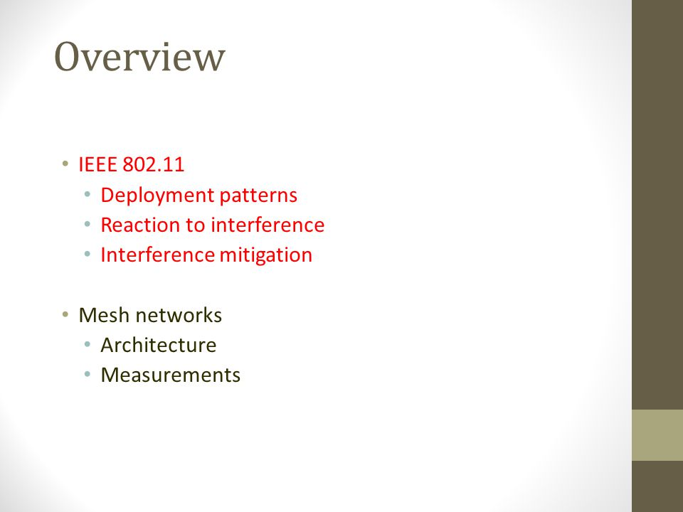 Overview IEEE 802.11 Deployment patterns Reaction to interference Interference mitigation Mesh networks Architecture Measurements