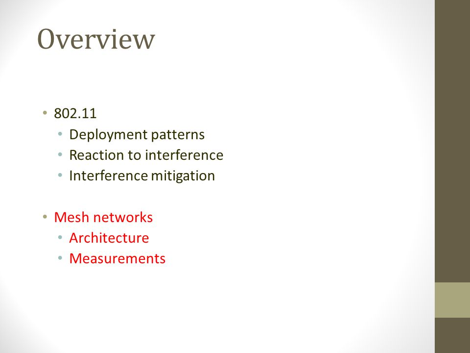 Overview 802.11 Deployment patterns Reaction to interference Interference mitigation Mesh networks Architecture Measurements