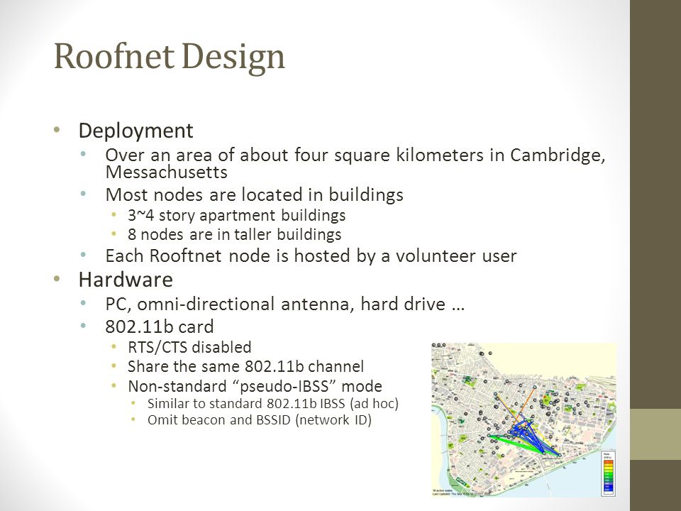 Roofnet Design Deployment Over an area of about four square kilometers in Cambridge, Messachusetts Most nodes are located in buildings 3~4 story apart