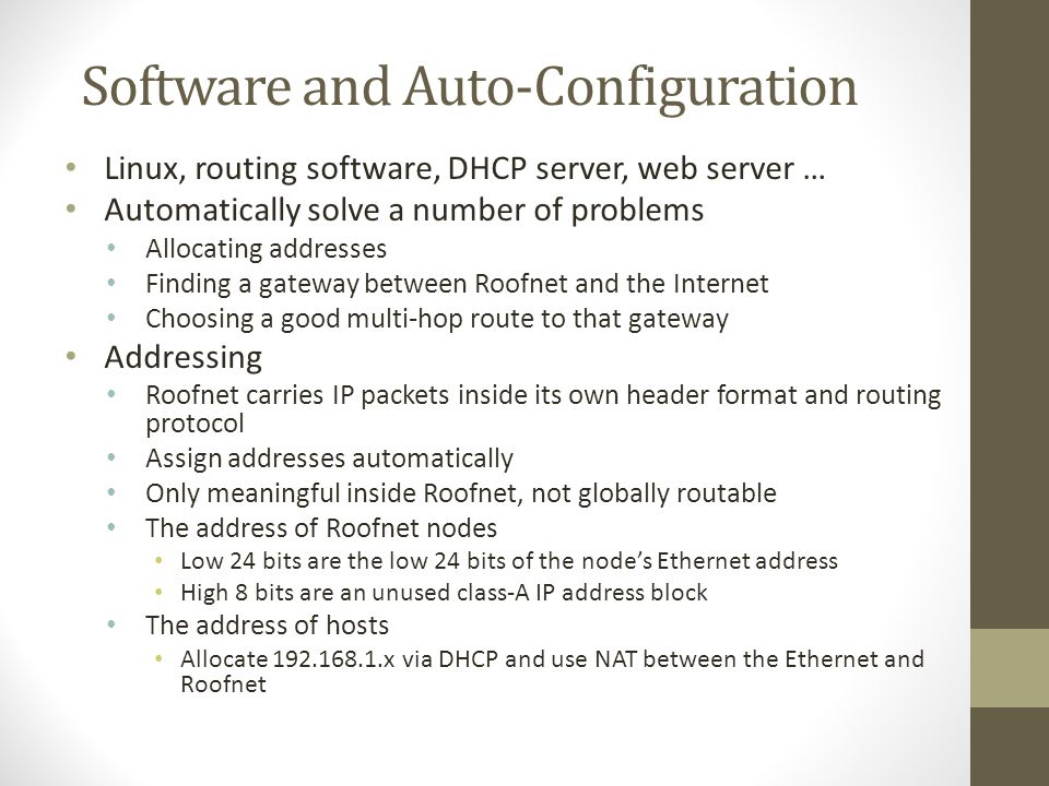 Software and Auto-Configuration Linux, routing software, DHCP server, web server … Automatically solve a number of problems Allocating addresses Findi