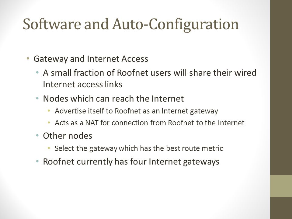 Software and Auto-Configuration Gateway and Internet Access A small fraction of Roofnet users will share their wired Internet access links Nodes which